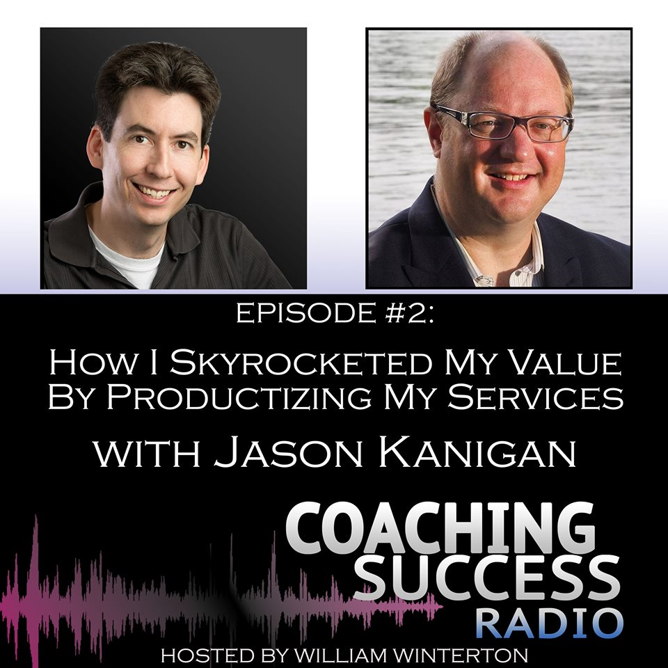 Coaching Success Radio Jason Kanigan William Winterton Productizing Your Coaching Business